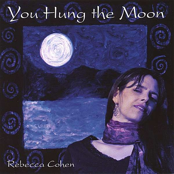 You Hung the Moon - Rebecca Cohen - Musik - Rebecca Cohen - 0753701051924 - February 19, 2008