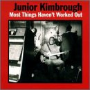 Most Things Haven't Worked out - Junior Kimbrough - Musik - BLUES - 0045778030927 - 22/2-2010