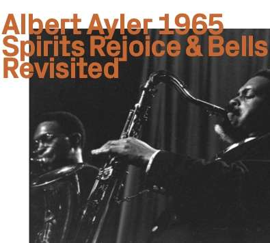 1965 Spirits Rejoice & Bells Revisited - Albert Ayler - Musik -  - 0752156110927 - November 6, 2020