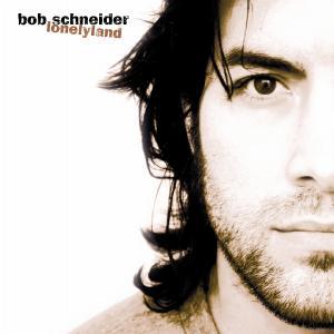 Lonelyland - Bob Schneider - Musik - UNIVERSAL - 0044001336928 - 13/3-2001