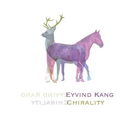 Chirality - Eyvind Kang - Musik - ANGELICA - 0752725041928 - January 3, 2020