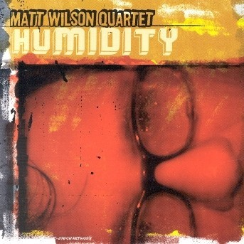 Humidity - Matt Wilson - Musik - SONY MUSIC - 0753957208929 - March 8, 2005