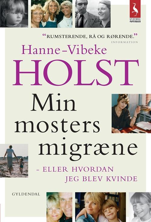 Min mosters migræne - Hanne-Vibeke Holst - Bøger - Gyldendal - 9788702154931 - 8. november 2013