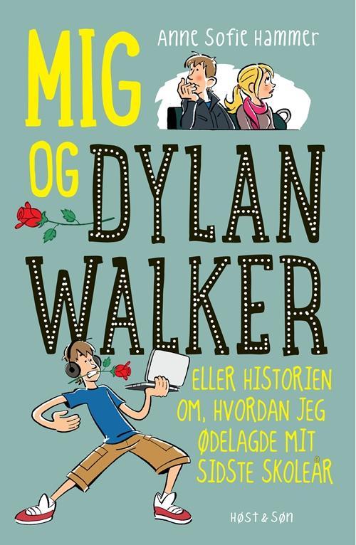Mig og Dylan Walker - Anne Sofie Hammer - Bøger - Høst og Søn - 9788763842938 - 15. januar 2016