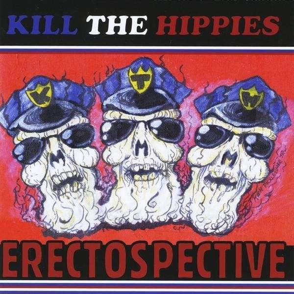 Erectospective - Kill the Hippies - Musik - Rock-N-Roll Purgatory - 0045121012945 - 6/7-2010