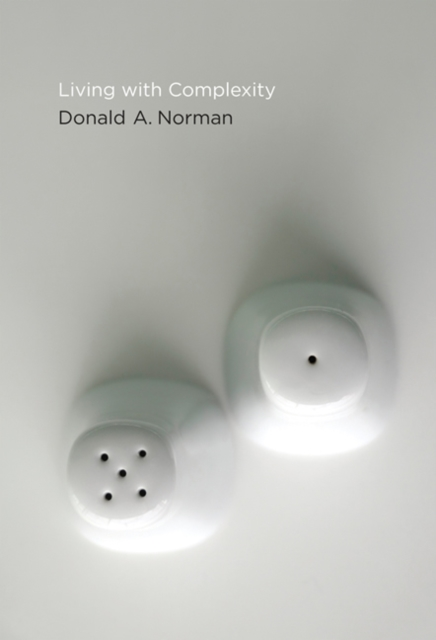 Living with Complexity - The MIT Press - Donald A. Norman - Bøger - MIT Press Ltd - 9780262528948 - February 12, 2016