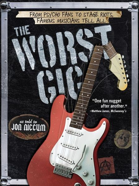 The Worst Gig: From Psycho Fans to Stage Riots. Famous Musicians Tell All -  - Bøger - SOURCEBOOKS - 9781402284953 - 1/10-2013