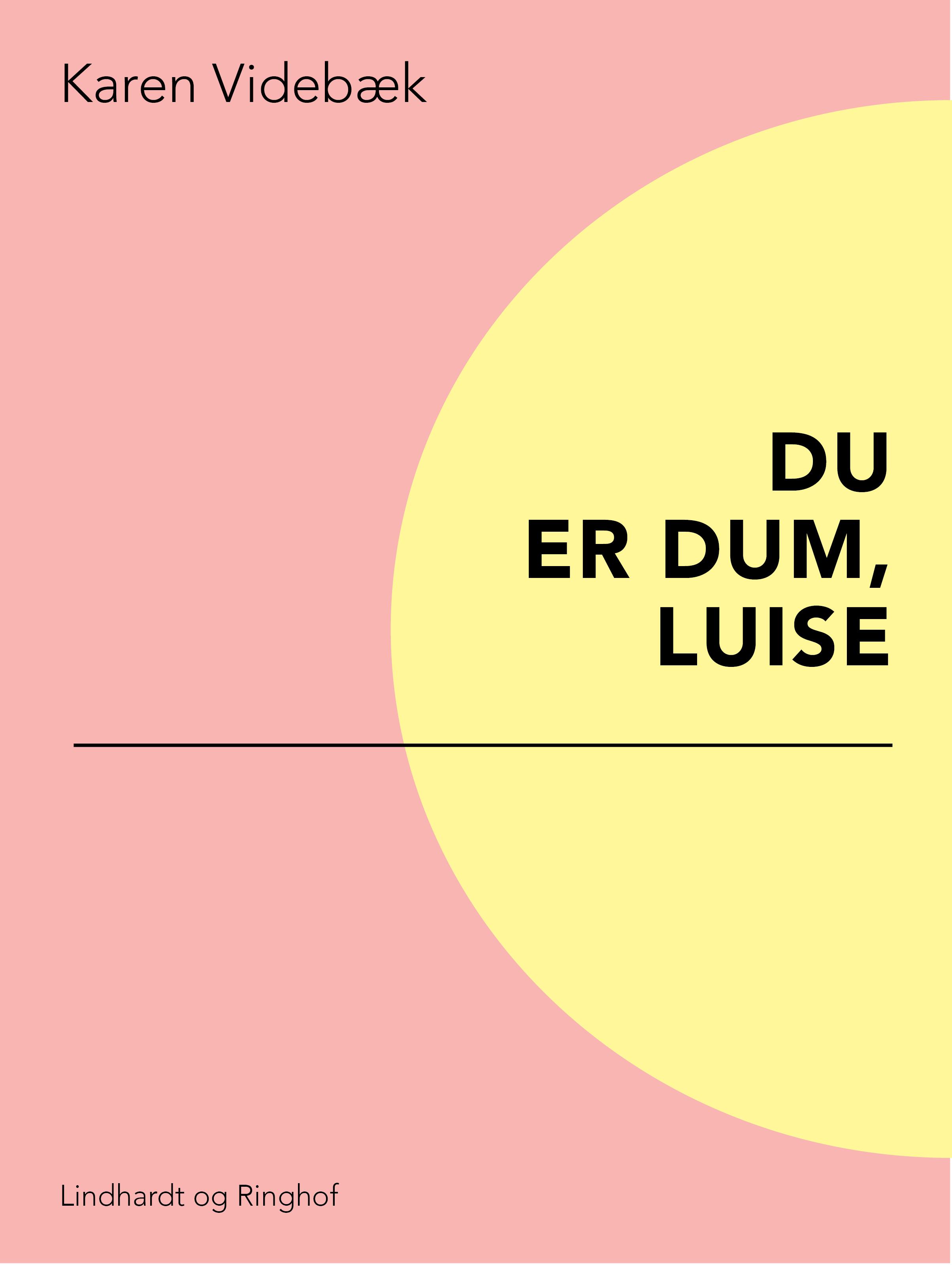 Du er dum, Luise - Karen Videbæk - Bøger - Saga - 9788726004953 - 25. maj 2018
