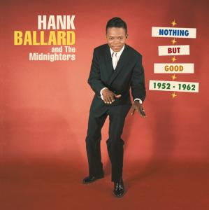 Nothing but Good 1952-62 - Ballard,hank & Midnighters - Musik - BEAR FAMILY - 4000127167958 - 20/1-2009