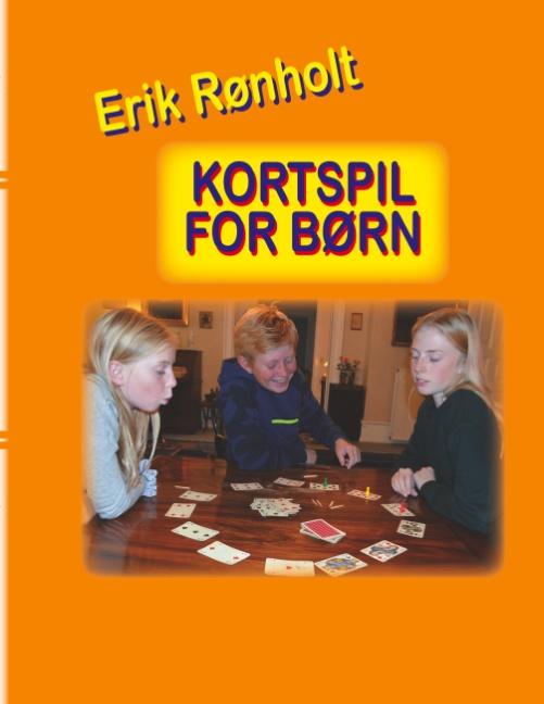 Kortspil for børn - Erik Rønholt - Bøger - Forlaget Cornelia - 9788743035961 - October 16, 2019