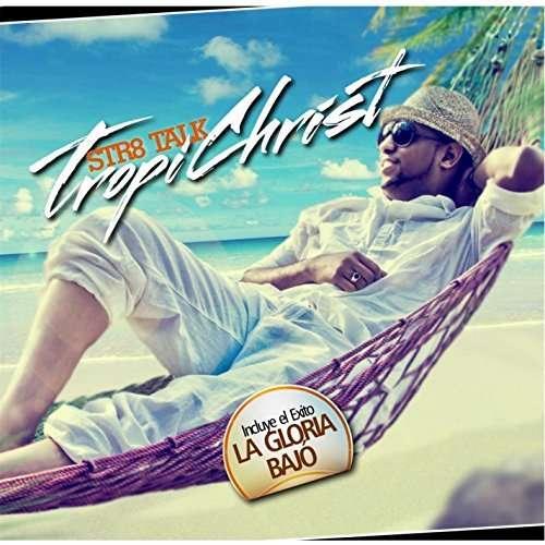 Tropichrist - Str8talk - Musik - Eddy Soriano Straight Talk - 0045635936966 - May 31, 2014