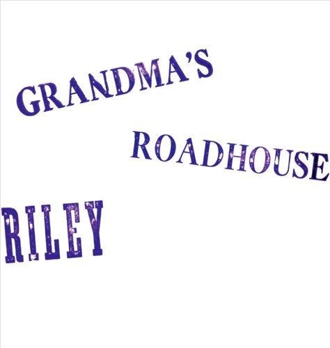 Grandmas Roadhouse - Riley - Musik - DELMORE RECORDINGS - 0753182103969 - October 1, 2017