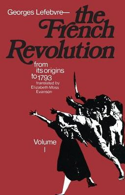 The French Revolution: From Its Origins to 1793 - Georges Lefebvre - Bøger - Columbia University Press - 9780231085984 - 22/1-1970