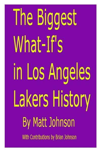 The Biggest What-if's in Los Angeles Lakers History - Matt Johnson - Bøger - Createspace - 9781482362985 - 4/2-2013