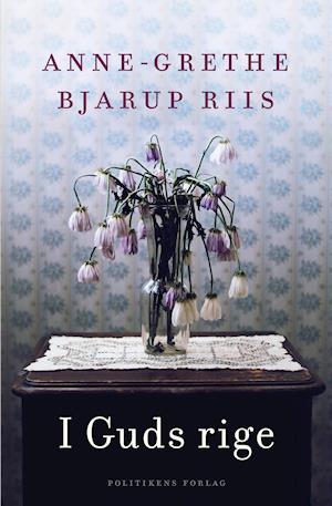 I Guds rige - Anne-Grethe Bjarup Riis - Bøger - Politikens Forlag - 9788740019995 - 27/8-2020